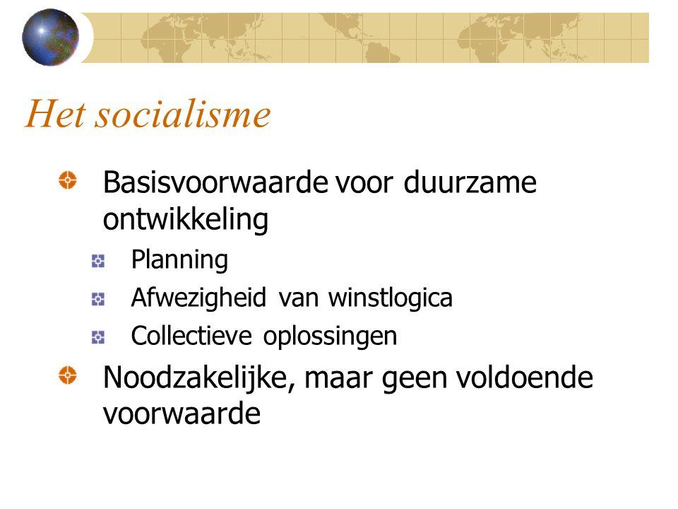Het socialisme Basisvoorwaarde voor duurzame ontwikkeling Planning Afwezigheid van winstlogica Collectieve oplossingen Noodzakelijke, maar geen voldoende voorwaarde