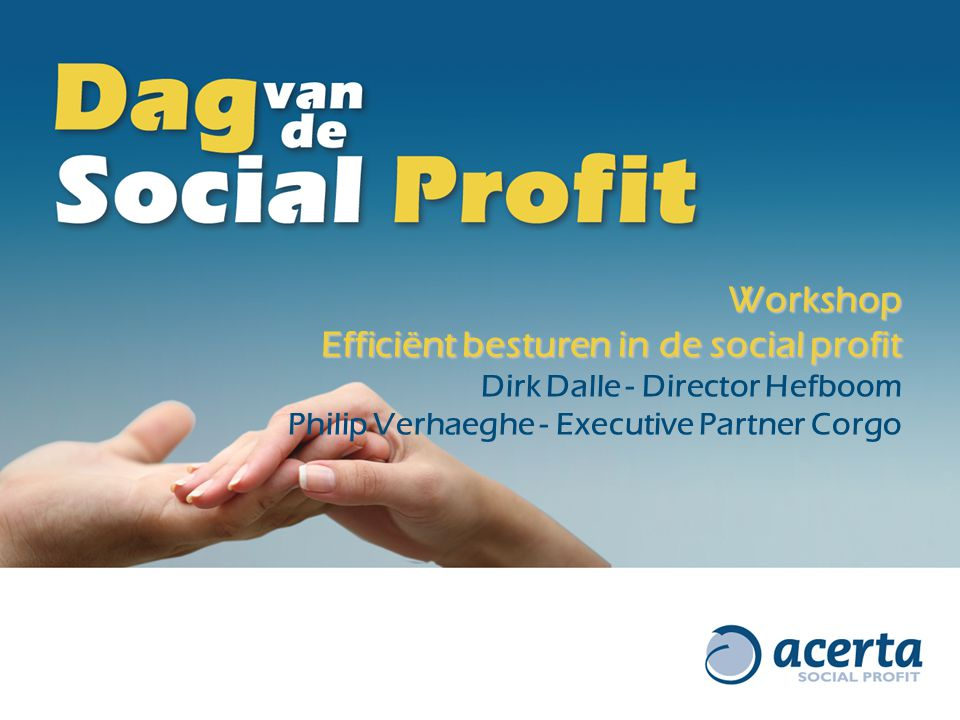 Workshop Efficiënt besturen in de social profit Dirk Dalle - Director Hefboom Philip Verhaeghe - Executive Partner Corgo