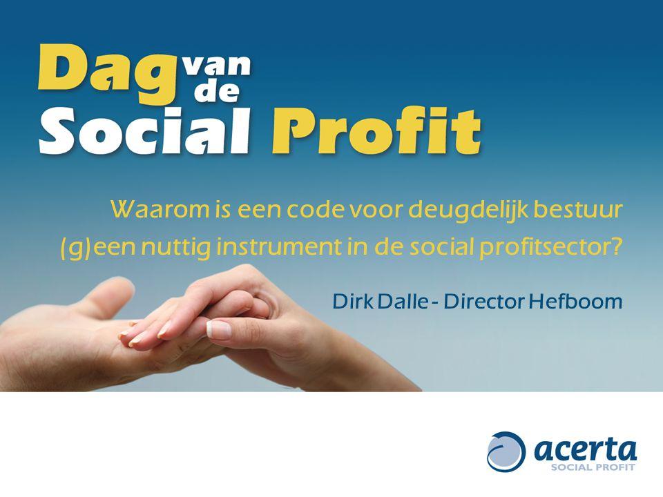 Waarom is een code voor deugdelijk bestuur (g)een nuttig instrument in de social profitsector? Dirk Dalle - Director Hefboom