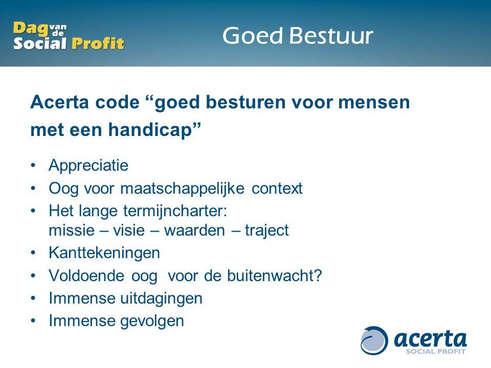"""Goed Bestuur Acerta code """"goed besturen voor mensen met een handicap"""" Appreciatie Oog voor maatschappelijke context Het lange termijncharter: missie –"""