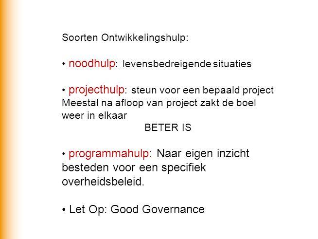 Soorten Ontwikkelingshulp: noodhulp : levensbedreigende situaties projecthulp : steun voor een bepaald project Meestal na afloop van project zakt de b