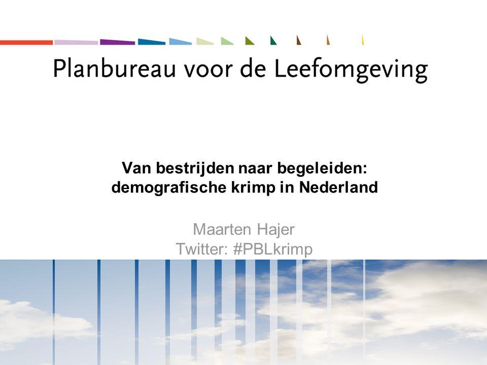 Van bestrijden naar begeleiden: demografische krimp in Nederland Maarten Hajer Twitter: #PBLkrimp
