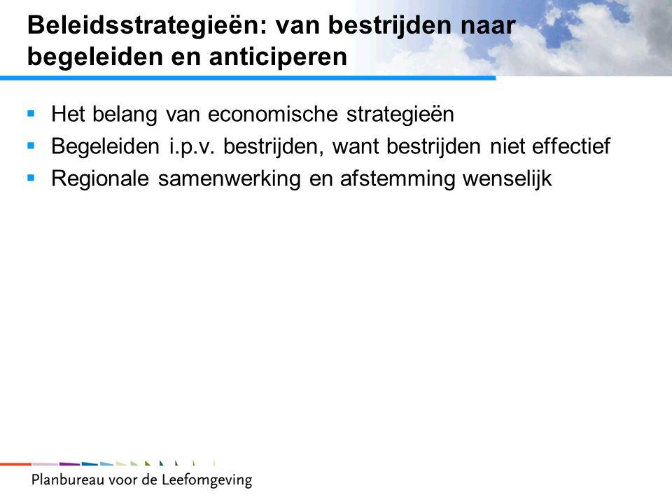 Beleidsstrategieën: van bestrijden naar begeleiden en anticiperen  Het belang van economische strategieën  Begeleiden i.p.v. bestrijden, want bestri