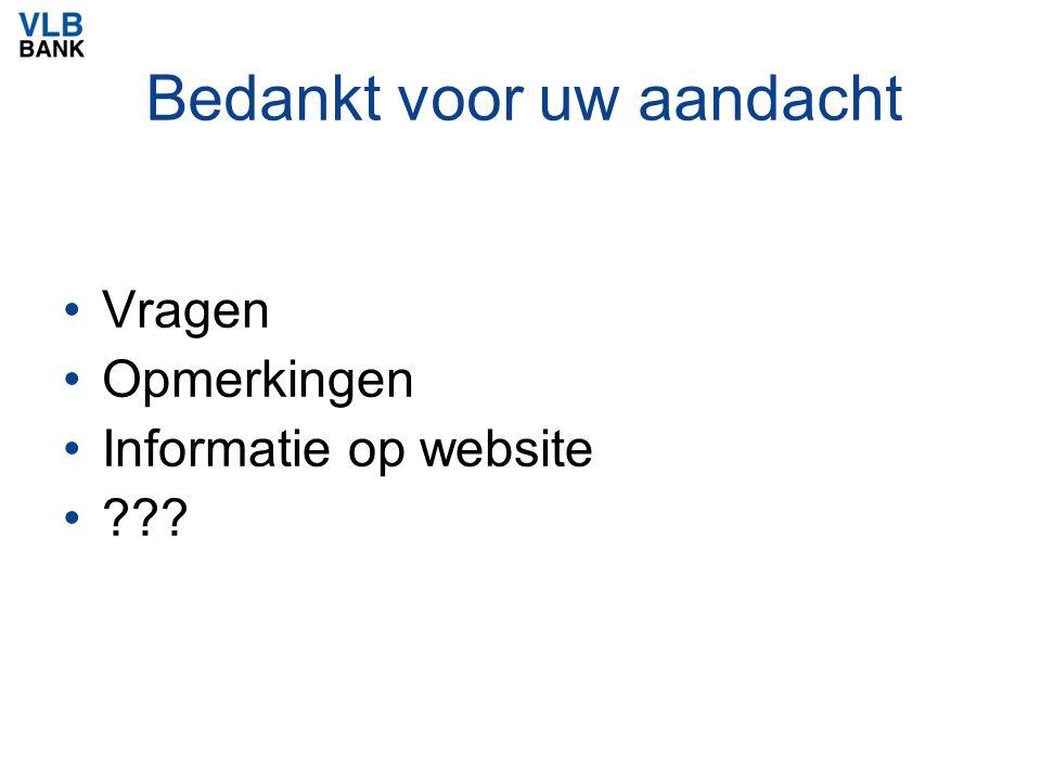 Bedankt voor uw aandacht Vragen Opmerkingen Informatie op website ???
