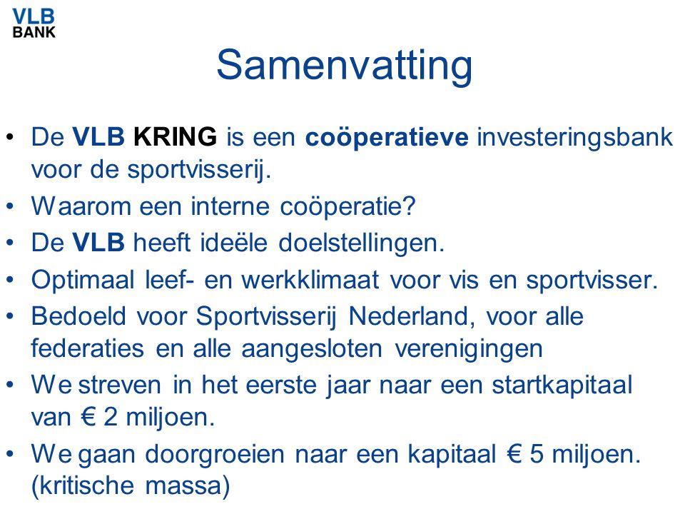 Samenvatting De VLB KRING is een coöperatieve investeringsbank voor de sportvisserij. Waarom een interne coöperatie? De VLB heeft ideële doelstellinge