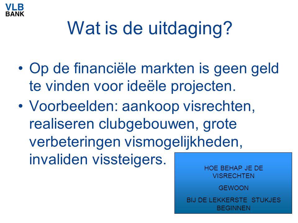 Wat is de uitdaging? Op de financiële markten is geen geld te vinden voor ideële projecten. Voorbeelden: aankoop visrechten, realiseren clubgebouwen,