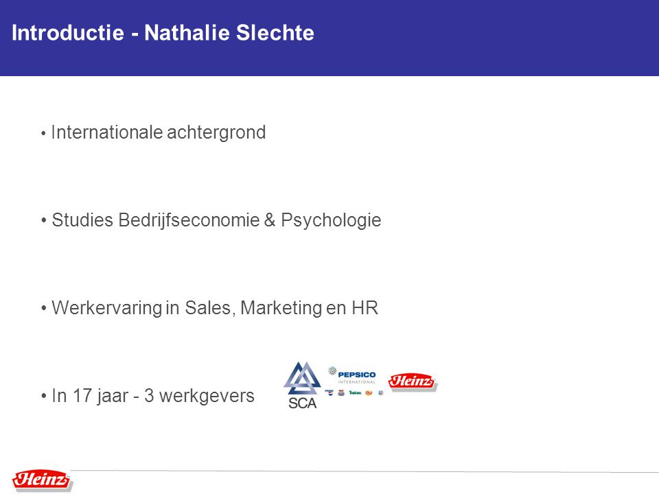 Introductie - Nathalie Slechte Internationale achtergrond Studies Bedrijfseconomie & Psychologie Werkervaring in Sales, Marketing en HR In 17 jaar - 3 werkgevers