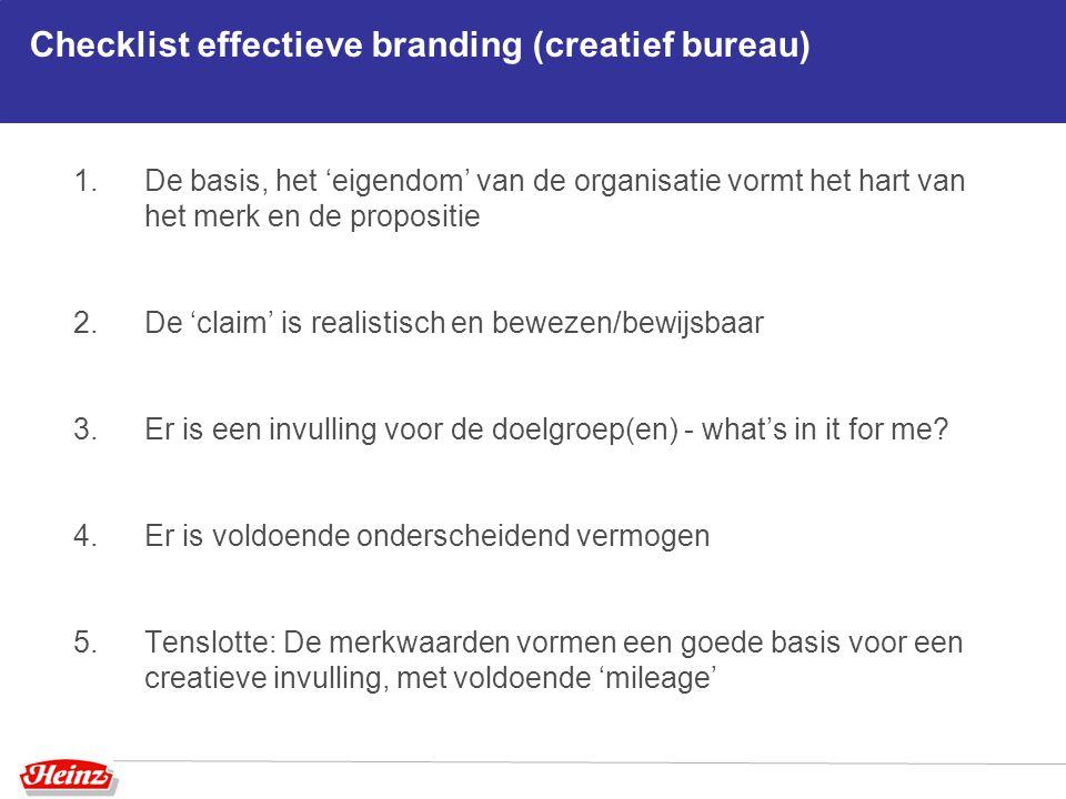 Checklist effectieve branding (creatief bureau) 1.De basis, het 'eigendom' van de organisatie vormt het hart van het merk en de propositie 2.De 'claim