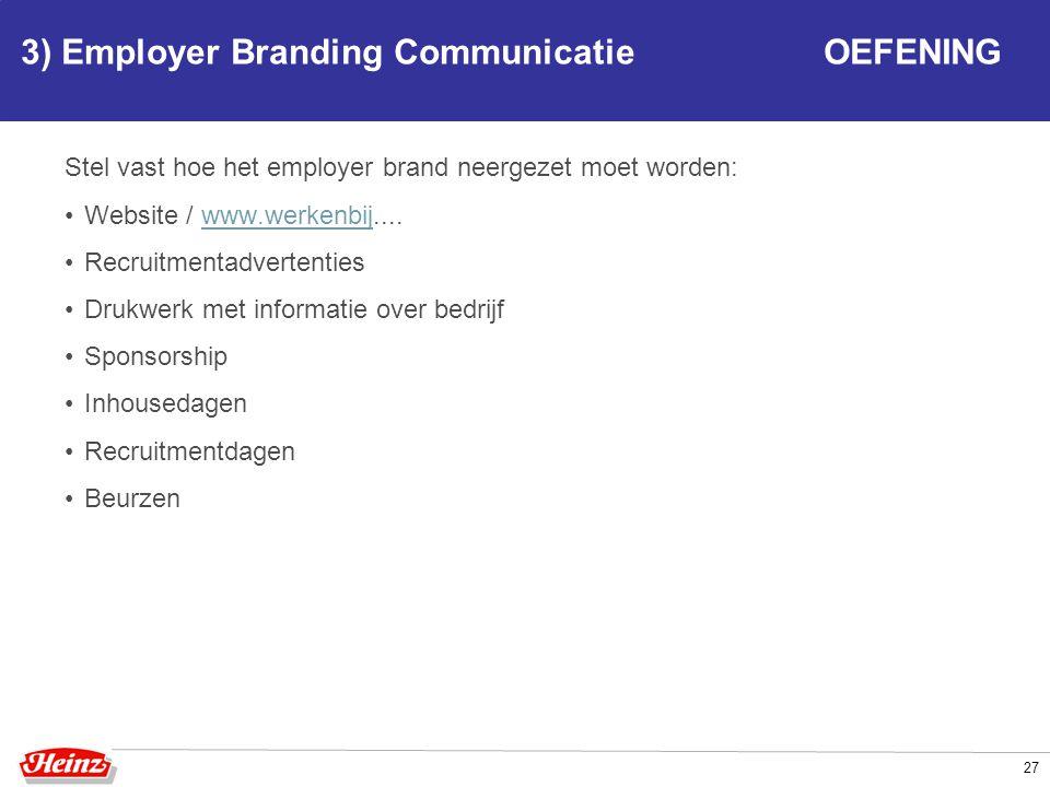 3) Employer Branding Communicatie OEFENING Stel vast hoe het employer brand neergezet moet worden: Website / www.werkenbij....www.werkenbij Recruitmen