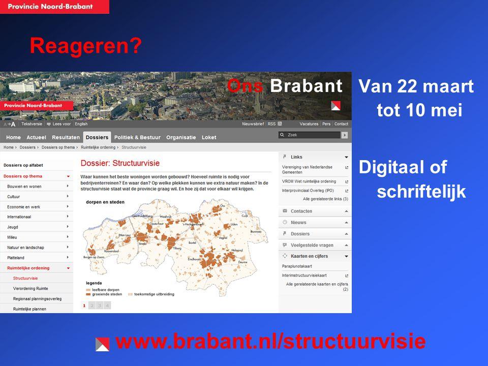 Reageren Van 22 maart tot 10 mei Digitaal of schriftelijk www.brabant.nl/structuurvisie