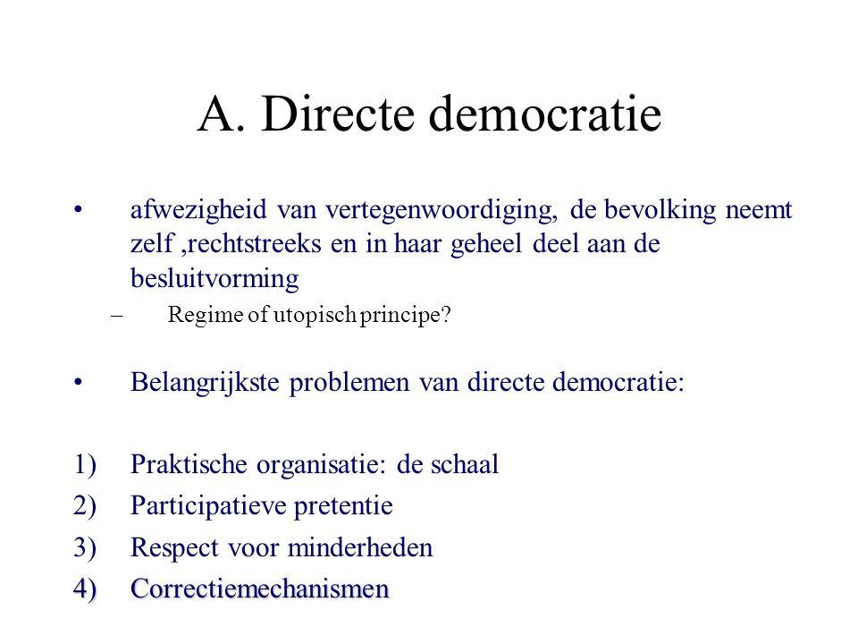 A. Directe democratie afwezigheid van vertegenwoordiging, de bevolking neemt zelf,rechtstreeks en in haar geheel deel aan de besluitvorming –Regime of