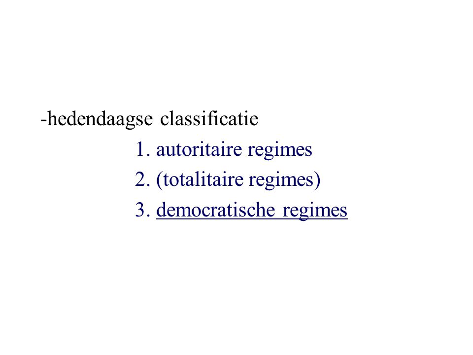 -hedendaagse classificatie 1. autoritaire regimes 2. (totalitaire regimes) 3. democratische regimes