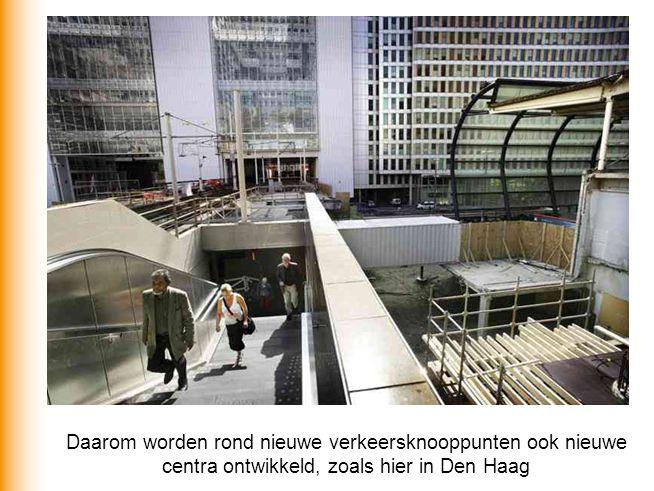 Daarom worden rond nieuwe verkeersknooppunten ook nieuwe centra ontwikkeld, zoals hier in Den Haag