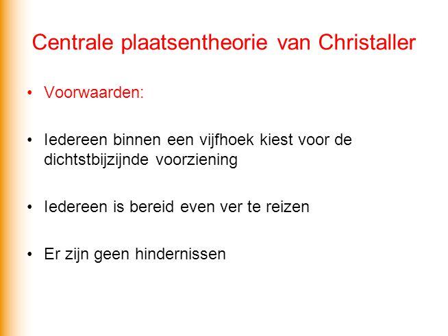 Centrale plaatsentheorie van Christaller Voorwaarden: Iedereen binnen een vijfhoek kiest voor de dichtstbijzijnde voorziening Iedereen is bereid even