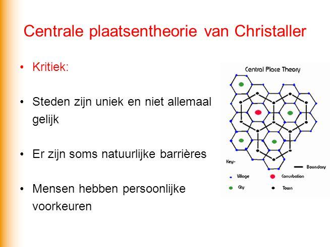 Centrale plaatsentheorie van Christaller Kritiek: Steden zijn uniek en niet allemaal gelijk Er zijn soms natuurlijke barrières Mensen hebben persoonlijke voorkeuren