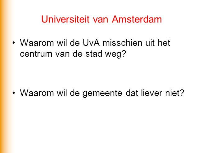 Universiteit van Amsterdam Waarom wil de UvA misschien uit het centrum van de stad weg? Waarom wil de gemeente dat liever niet?