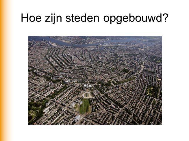 Hoe zijn steden opgebouwd?