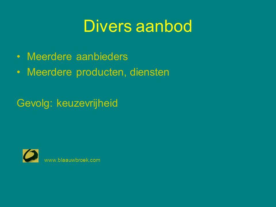 Divers aanbod Meerdere aanbieders Meerdere producten, diensten Gevolg: keuzevrijheid www.blaauwbroek.com