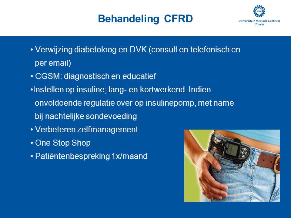 Behandeling CFRD Verwijzing diabetoloog en DVK (consult en telefonisch en per email) CGSM: diagnostisch en educatief Instellen op insuline; lang- en k