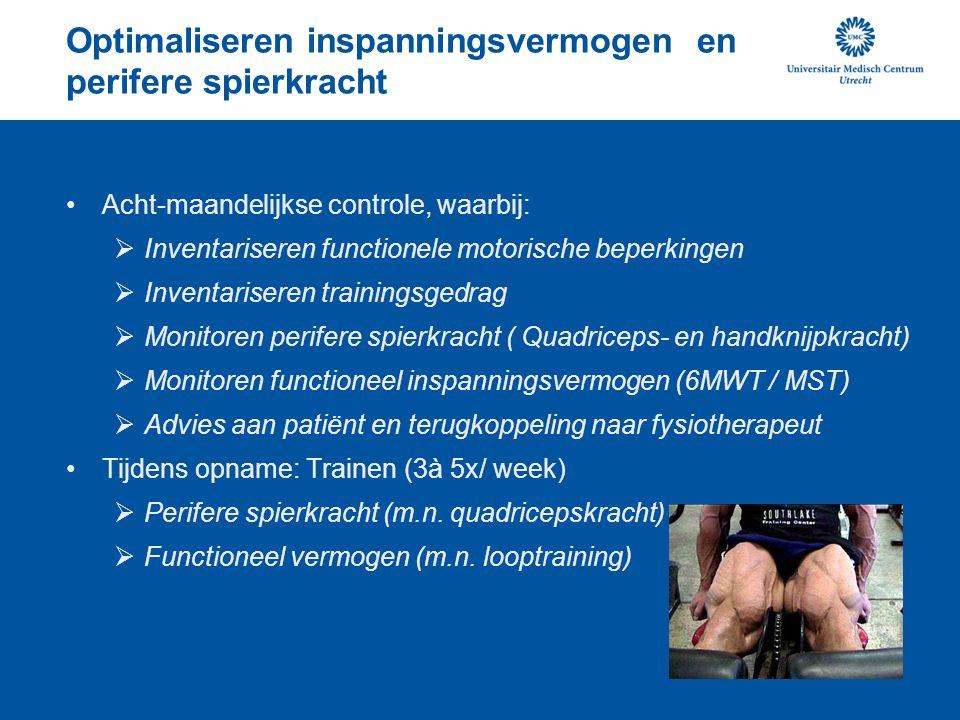 Optimaliseren inspanningsvermogen en perifere spierkracht Acht-maandelijkse controle, waarbij:  Inventariseren functionele motorische beperkingen  I