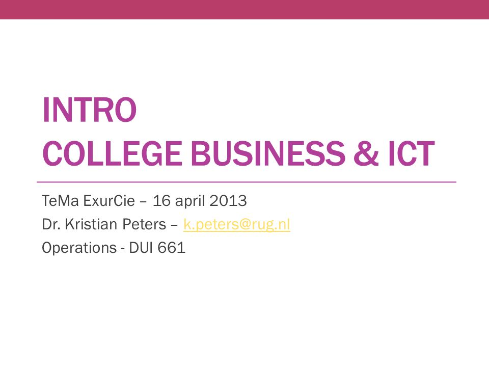 INTRO COLLEGE BUSINESS & ICT TeMa ExurCie – 16 april 2013 Dr.