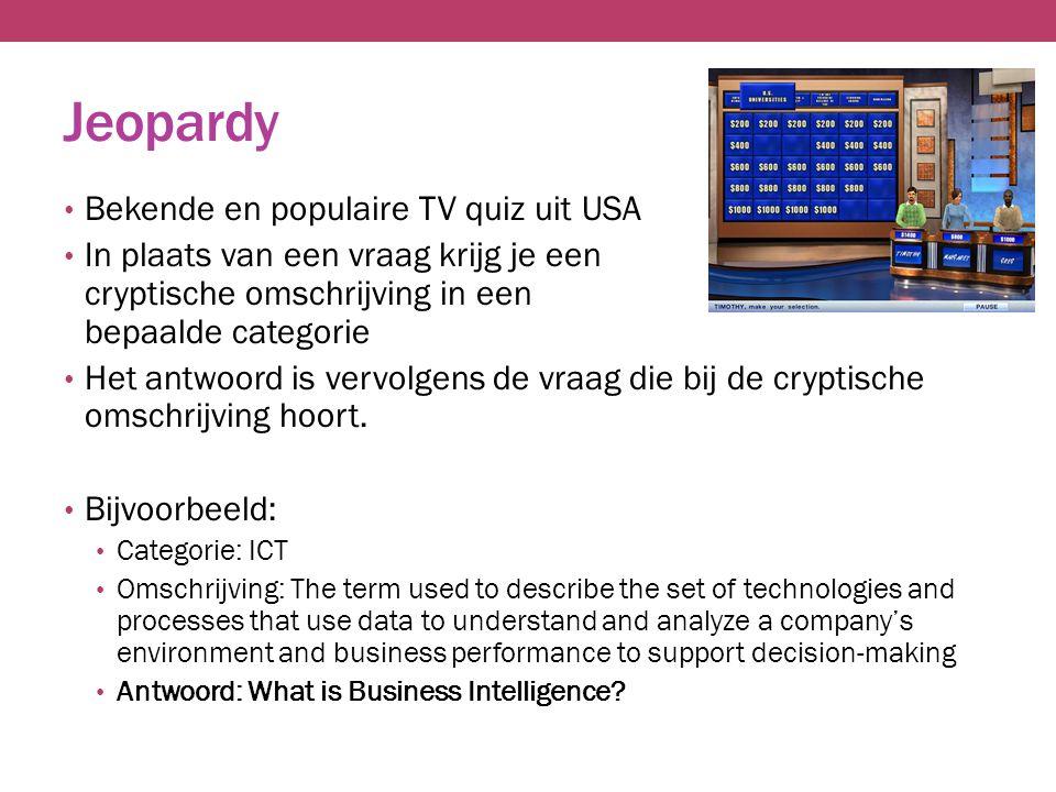 Jeopardy Bekende en populaire TV quiz uit USA In plaats van een vraag krijg je een cryptische omschrijving in een bepaalde categorie Het antwoord is vervolgens de vraag die bij de cryptische omschrijving hoort.