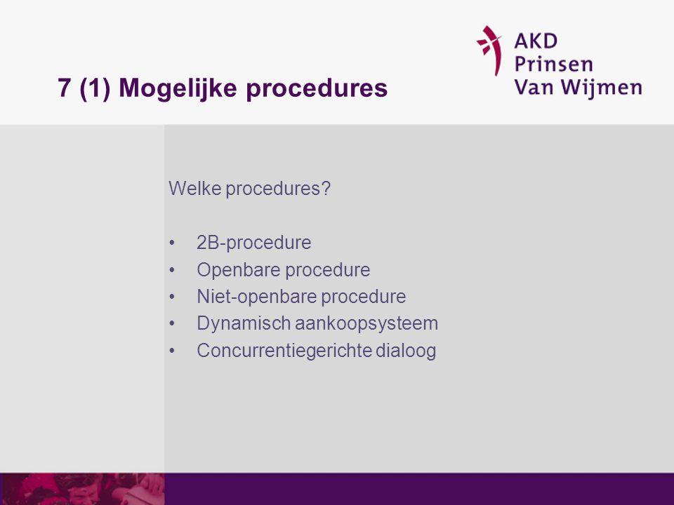 7 (1) Mogelijke procedures Welke procedures? 2B-procedure Openbare procedure Niet-openbare procedure Dynamisch aankoopsysteem Concurrentiegerichte dia