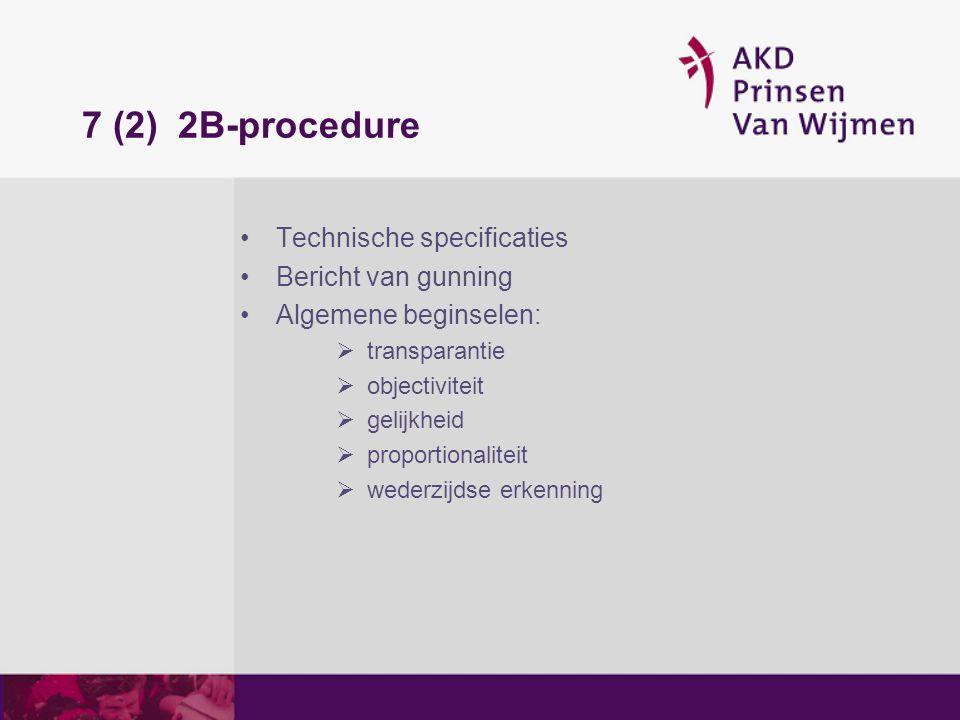 7 (2)2B-procedure Technische specificaties Bericht van gunning Algemene beginselen:  transparantie  objectiviteit  gelijkheid  proportionaliteit 