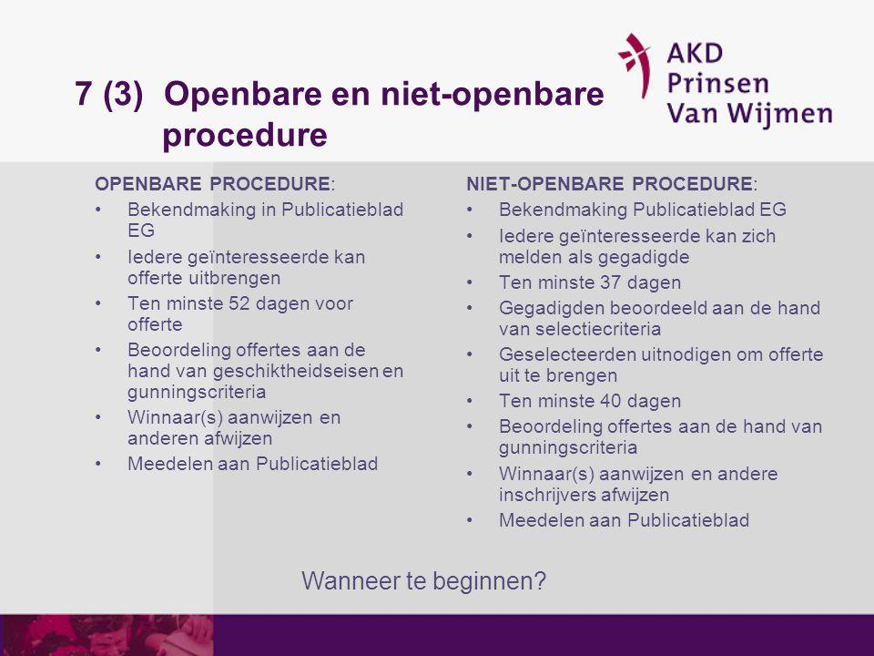 7 (3) Openbare en niet-openbare procedure OPENBARE PROCEDURE: Bekendmaking in Publicatieblad EG Iedere geïnteresseerde kan offerte uitbrengen Ten mins