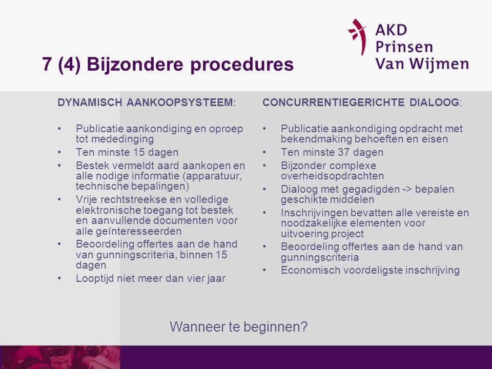 7 (4) Bijzondere procedures DYNAMISCH AANKOOPSYSTEEM: Publicatie aankondiging en oproep tot mededinging Ten minste 15 dagen Bestek vermeldt aard aanko