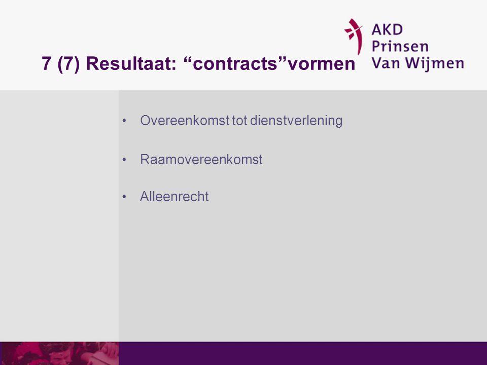 """7 (7) Resultaat: """"contracts""""vormen Overeenkomst tot dienstverlening Raamovereenkomst Alleenrecht"""