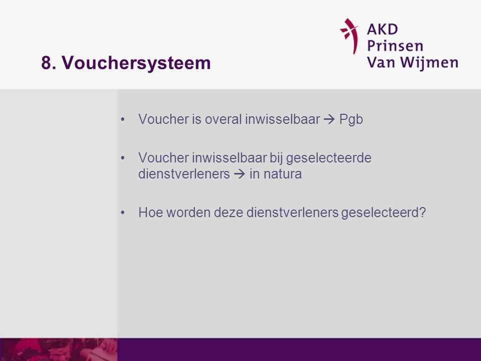 8. Vouchersysteem Voucher is overal inwisselbaar  Pgb Voucher inwisselbaar bij geselecteerde dienstverleners  in natura Hoe worden deze dienstverlen