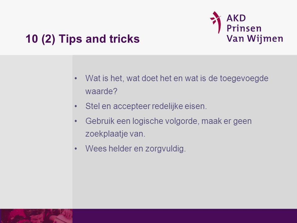 10 (2) Tips and tricks Wat is het, wat doet het en wat is de toegevoegde waarde? Stel en accepteer redelijke eisen. Gebruik een logische volgorde, maa