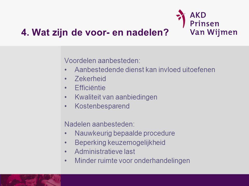 4. Wat zijn de voor- en nadelen? Voordelen aanbesteden: Aanbestedende dienst kan invloed uitoefenen Zekerheid Efficiëntie Kwaliteit van aanbiedingen K