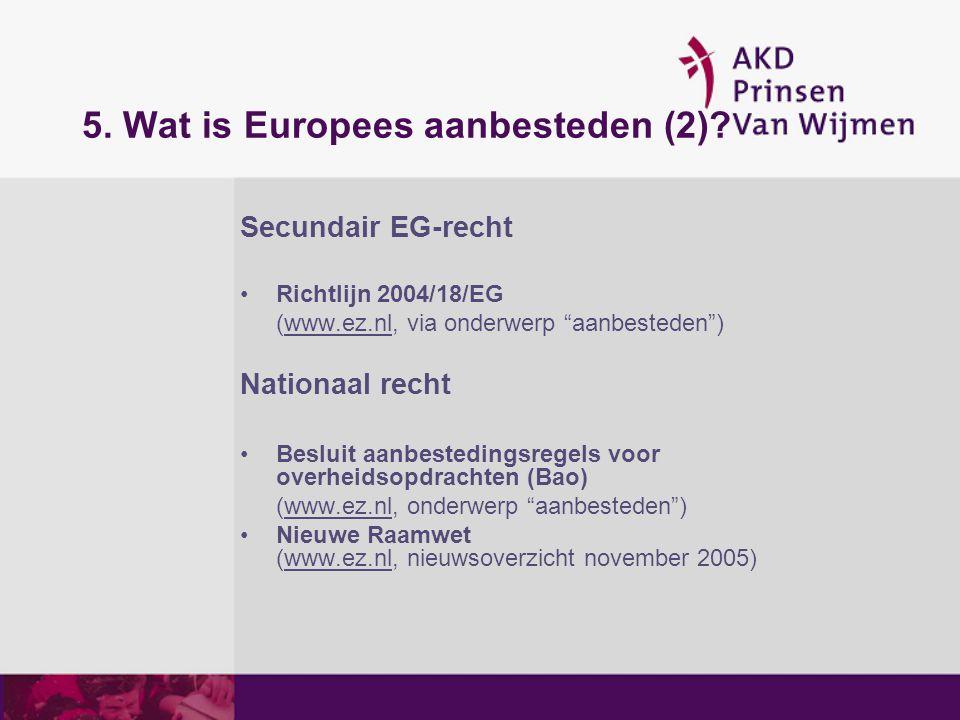 """5. Wat is Europees aanbesteden (2)? Secundair EG-recht Richtlijn 2004/18/EG (www.ez.nl, via onderwerp """"aanbesteden"""") Nationaal recht Besluit aanbested"""