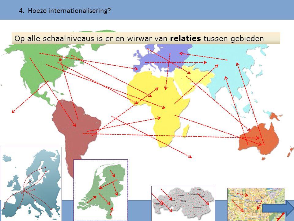 Op alle schaalniveaus is er en wirwar van relaties tussen gebieden 4. Hoezo internationalisering?