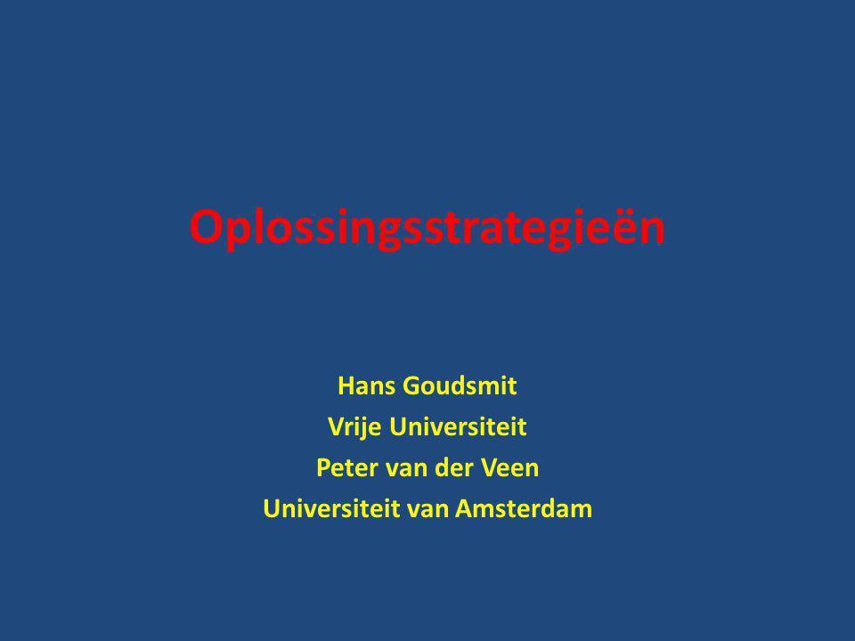 Oplossingsstrategieën Hans Goudsmit Vrije Universiteit Peter van der Veen Universiteit van Amsterdam