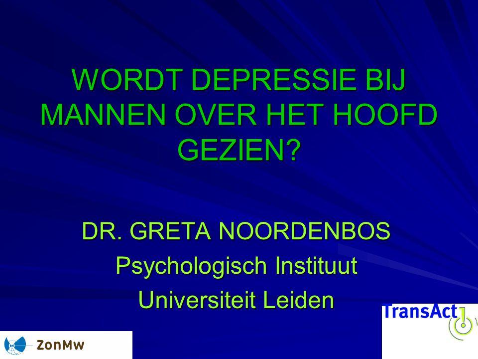 WORDT DEPRESSIE BIJ MANNEN OVER HET HOOFD GEZIEN? DR. GRETA NOORDENBOS Psychologisch Instituut Universiteit Leiden