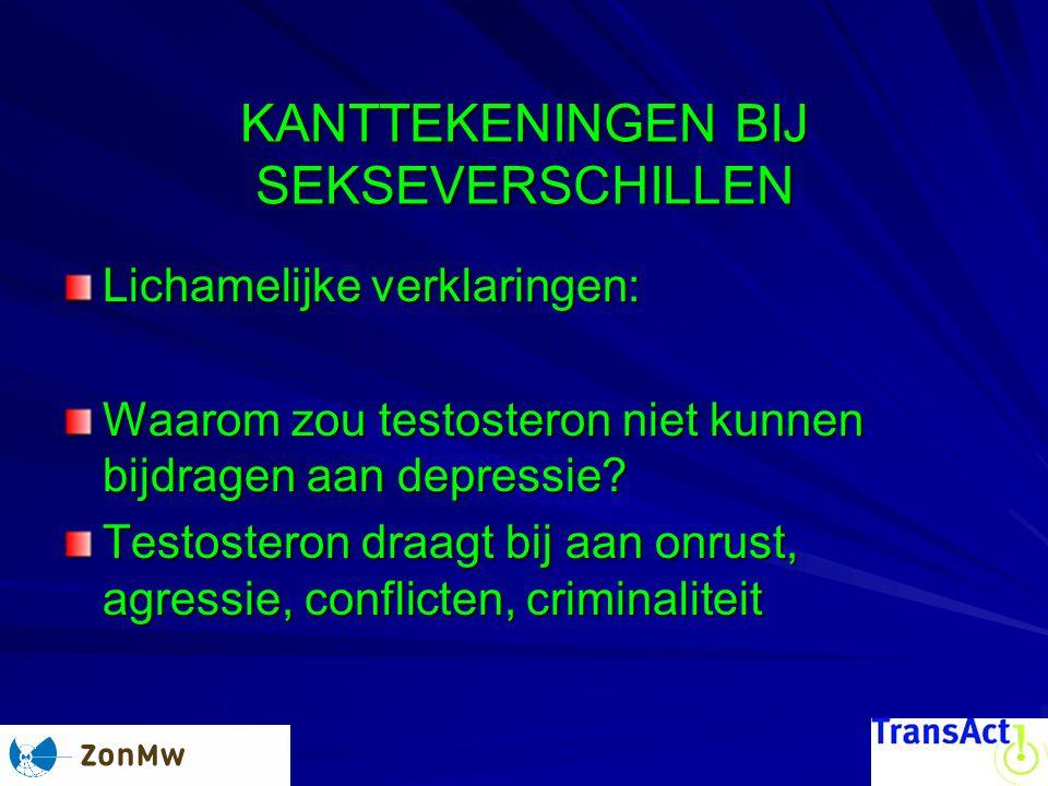 KANTTEKENINGEN BIJ SEKSEVERSCHILLEN Lichamelijke verklaringen: Waarom zou testosteron niet kunnen bijdragen aan depressie? Testosteron draagt bij aan