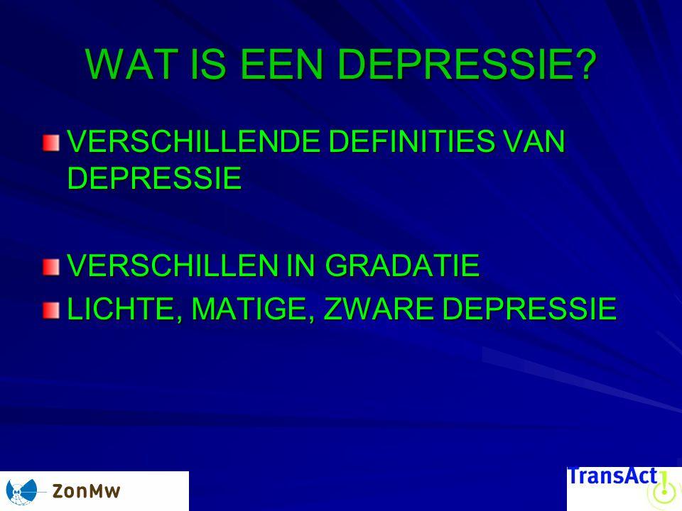 WAT IS EEN DEPRESSIE? VERSCHILLENDE DEFINITIES VAN DEPRESSIE VERSCHILLEN IN GRADATIE LICHTE, MATIGE, ZWARE DEPRESSIE