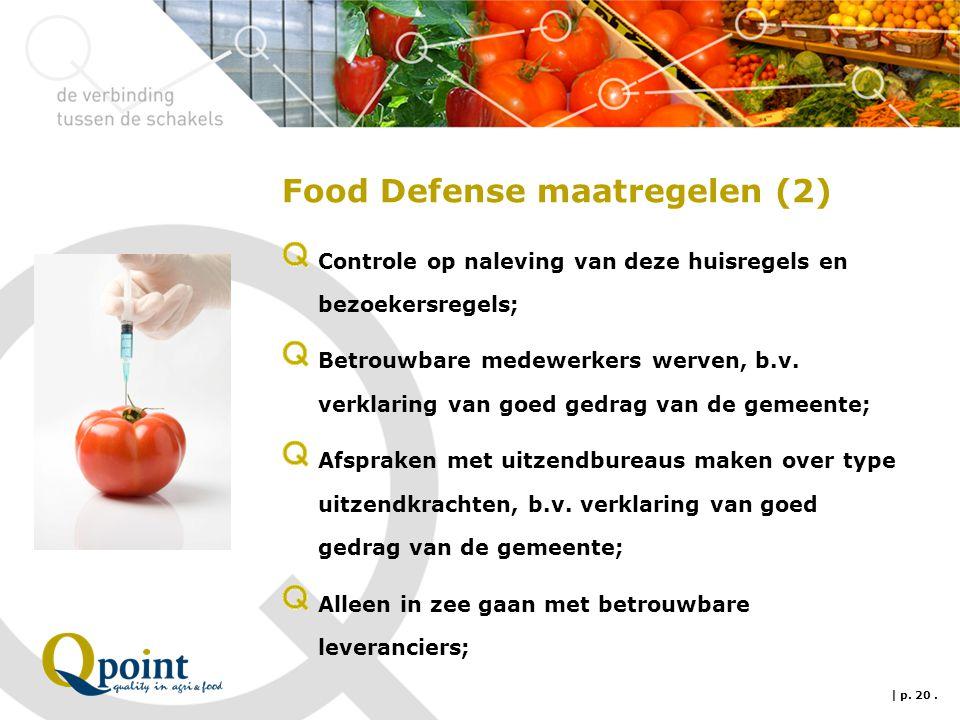 Food Defense maatregelen (2) Controle op naleving van deze huisregels en bezoekersregels; Betrouwbare medewerkers werven, b.v. verklaring van goed ged