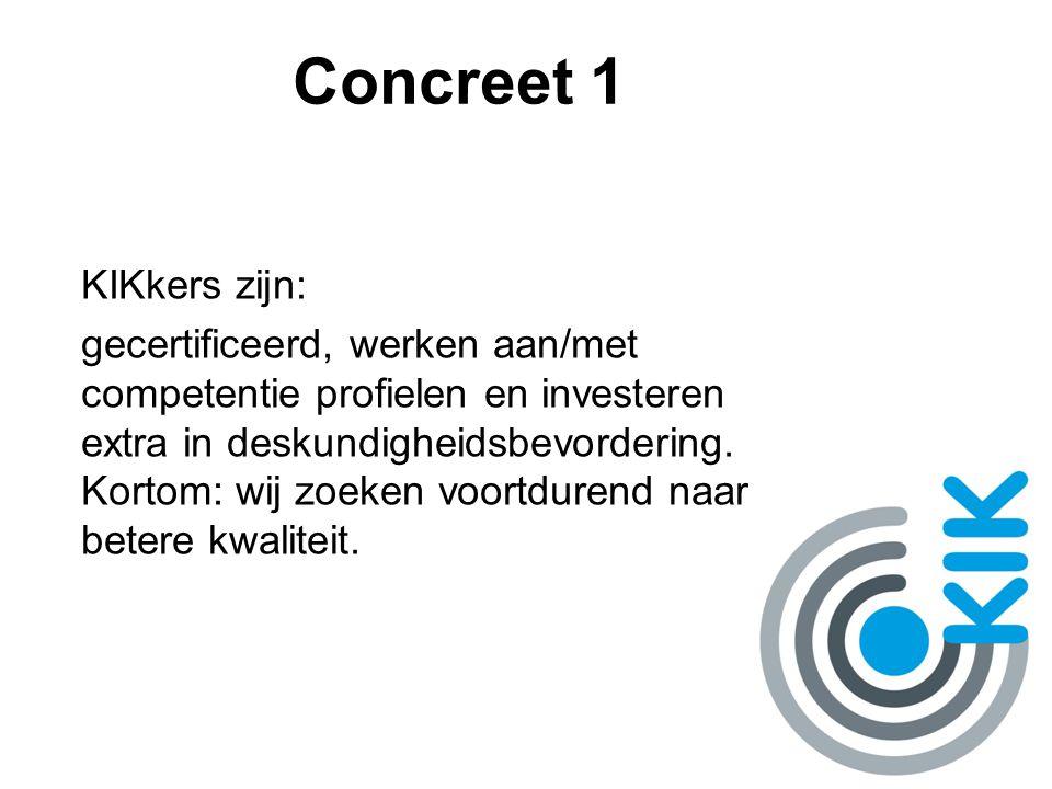 Concreet 1 KIKkers zijn: gecertificeerd, werken aan/met competentie profielen en investeren extra in deskundigheidsbevordering. Kortom: wij zoeken voo