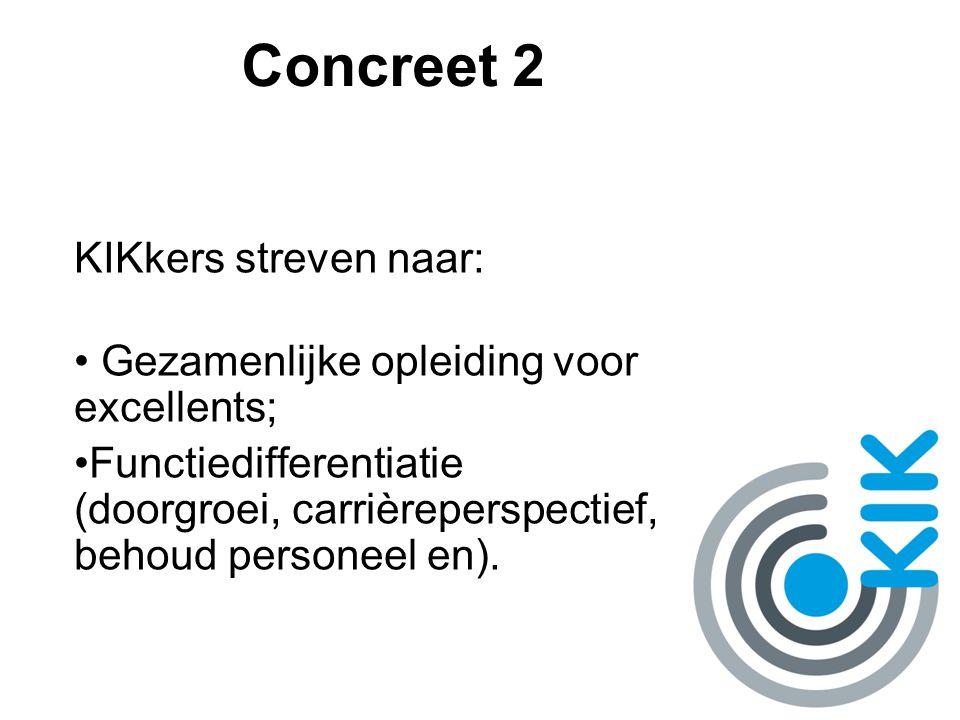 Concreet 2 KIKkers streven naar: Gezamenlijke opleiding voor excellents; Functiedifferentiatie (doorgroei, carrièreperspectief, behoud personeel en).