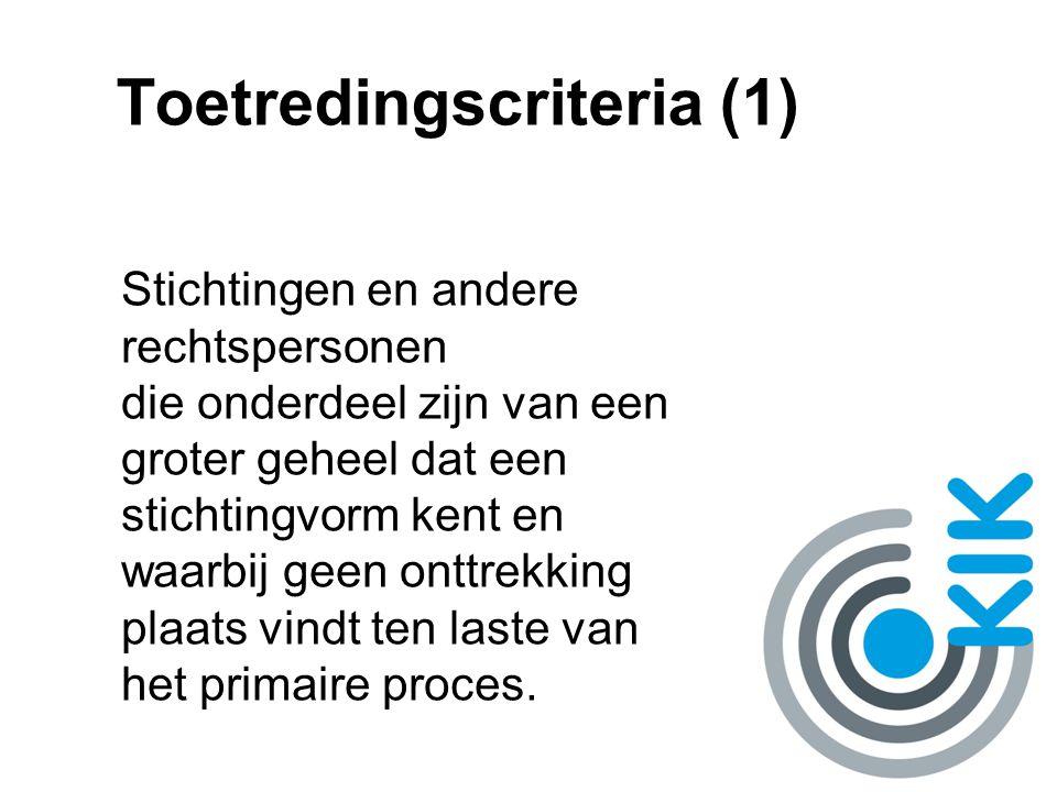 Toetredingscriteria (1) Stichtingen en andere rechtspersonen die onderdeel zijn van een groter geheel dat een stichtingvorm kent en waarbij geen onttrekking plaats vindt ten laste van het primaire proces.