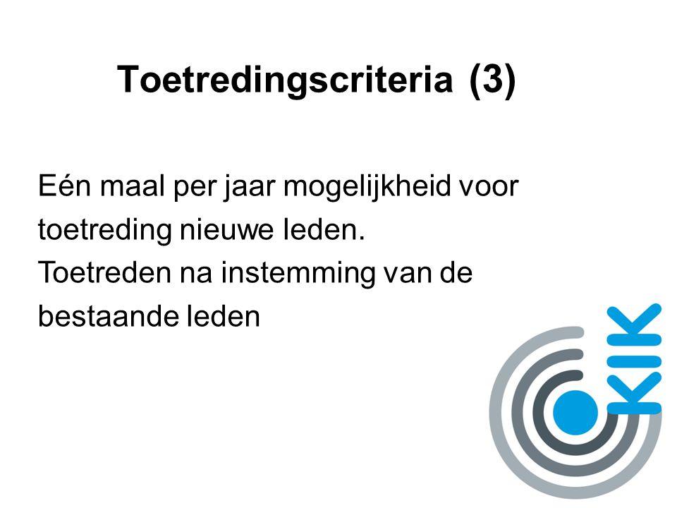 Toetredingscriteria (3) Eén maal per jaar mogelijkheid voor toetreding nieuwe leden. Toetreden na instemming van de bestaande leden