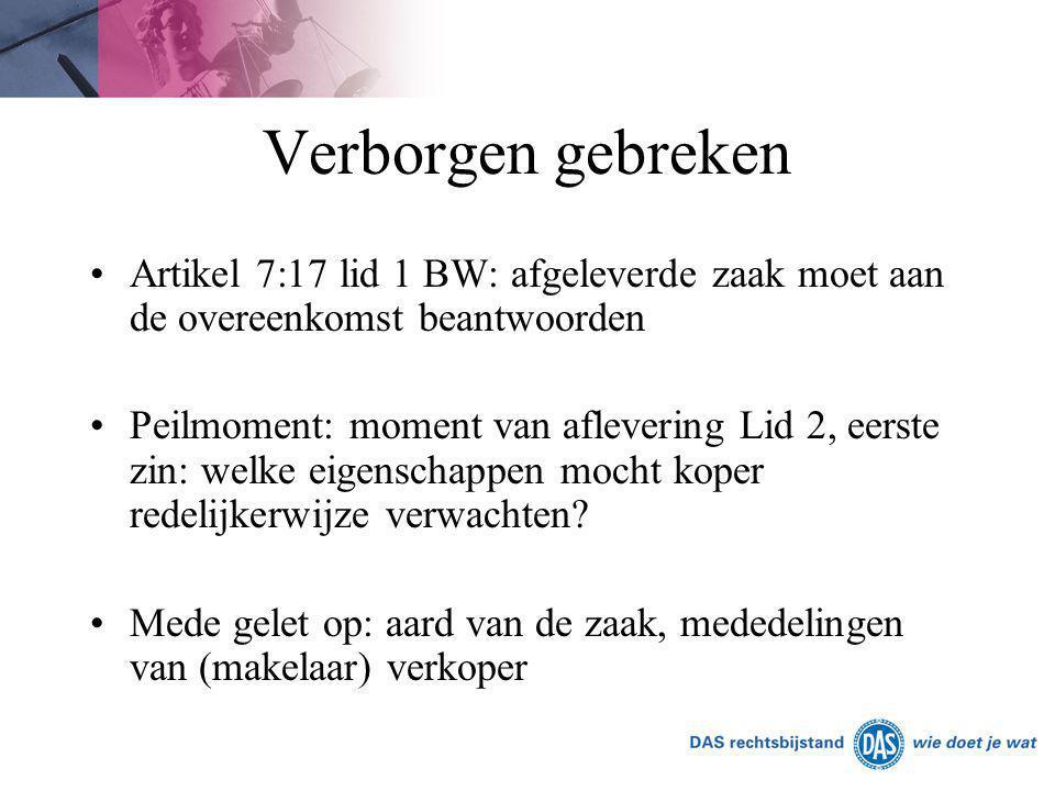 Verborgen gebreken Artikel 7:17 lid 1 BW: afgeleverde zaak moet aan de overeenkomst beantwoorden Peilmoment: moment van aflevering Lid 2, eerste zin: