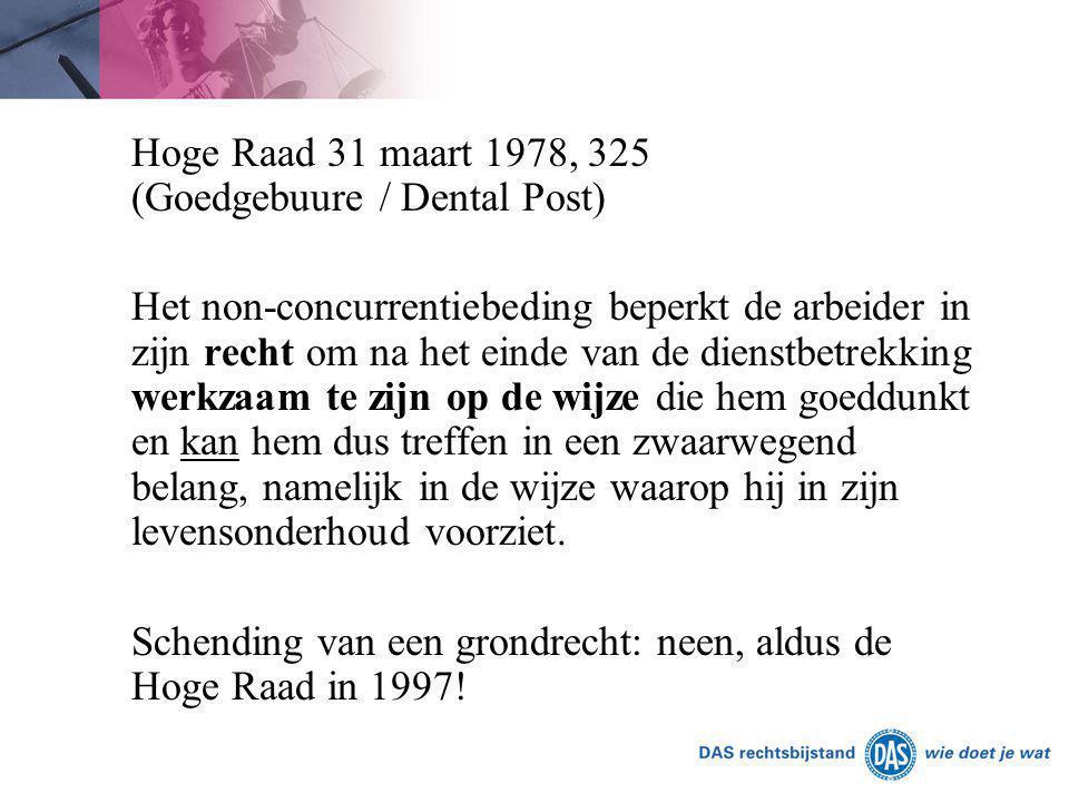 Hoge Raad 31 maart 1978, 325 (Goedgebuure / Dental Post) Het non-concurrentiebeding beperkt de arbeider in zijn recht om na het einde van de dienstbet