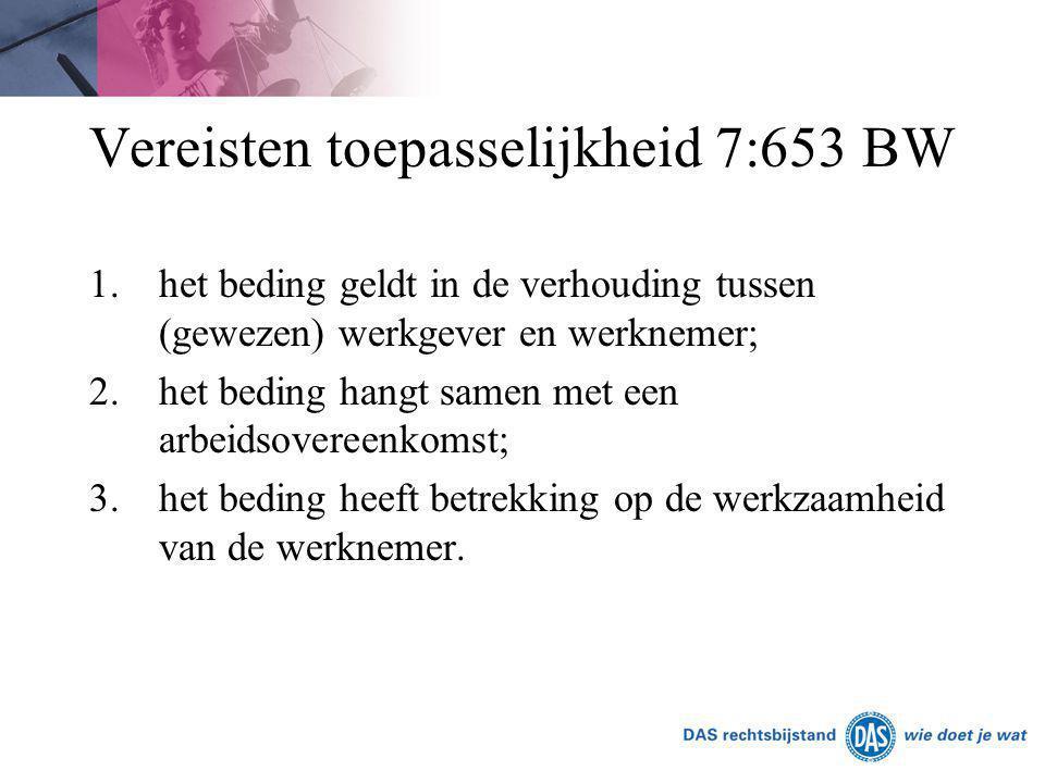 Vereisten toepasselijkheid 7:653 BW 1.het beding geldt in de verhouding tussen (gewezen) werkgever en werknemer; 2.het beding hangt samen met een arbe