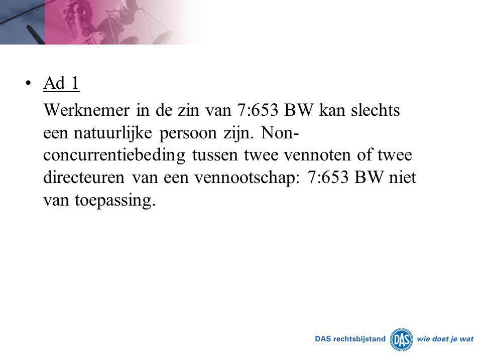 Ad 1 Werknemer in de zin van 7:653 BW kan slechts een natuurlijke persoon zijn. Non- concurrentiebeding tussen twee vennoten of twee directeuren van e