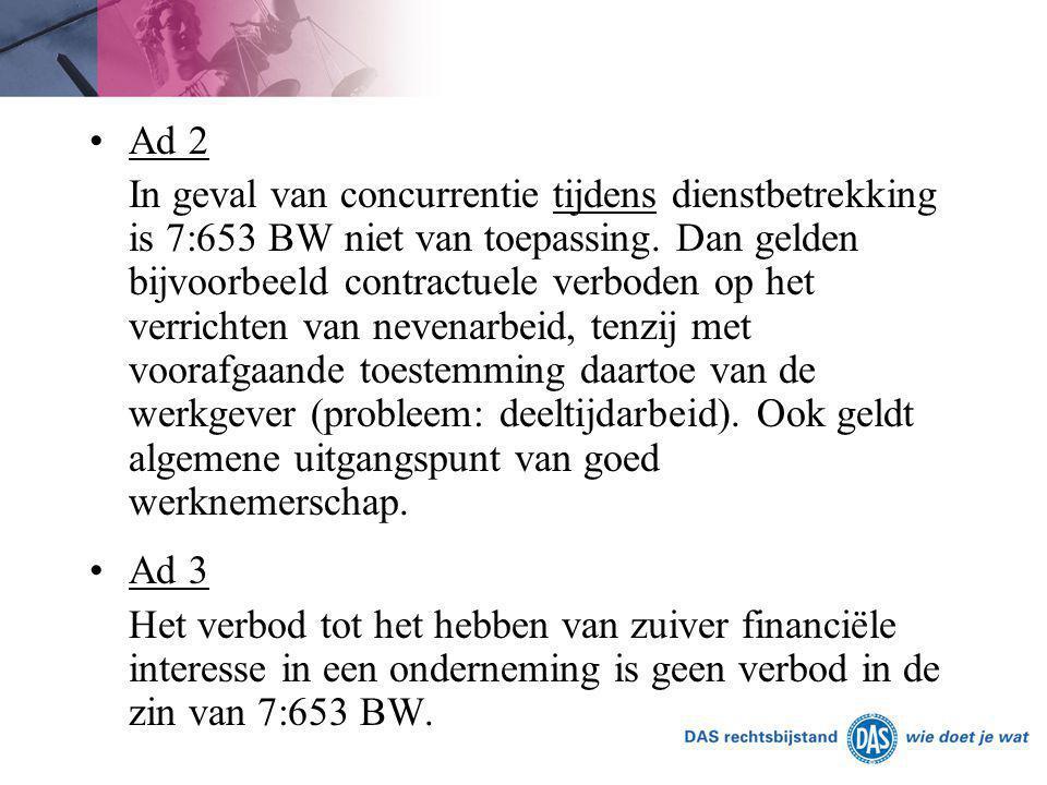 Ad 2 In geval van concurrentie tijdens dienstbetrekking is 7:653 BW niet van toepassing. Dan gelden bijvoorbeeld contractuele verboden op het verricht